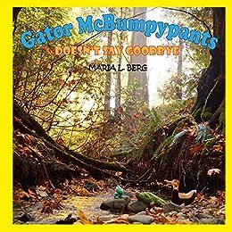 Gator McBumpypants Doesn't Say Goodbye (Gator McBumpypants and Friends Book 4) by [Maria L. Berg]