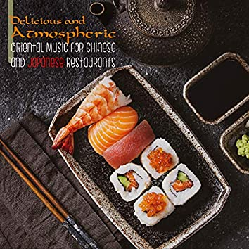 Delicious and Atmospheric: Oriental Music for Chinese and Japanese Restaurants
