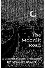 The Moonlit Road: A Collection of Short Horror Stories Kindle Edition