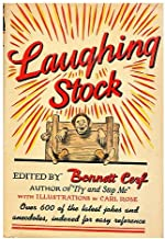 Laughing Stock; Over Six-Hundred Jokes and Anecdotes of Uncertain Vintagedotes
