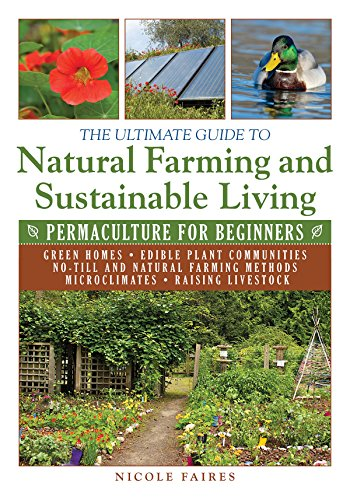 Compare Textbook Prices for The Ultimate Guide to Natural Farming and Sustainable Living: Permaculture for Beginners Ultimate Guides Illustrated Edition ISBN 9781634502818 by Faires, Nicole