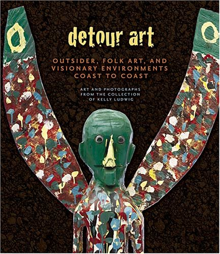 Compare Textbook Prices for Detour Art: Outsider, Folk Art, and Visionary Environments Coast to Coast - Art and Photographs from the Collection of Kelly Ludwig  ISBN 9781933466422 by Kelly Ludwig