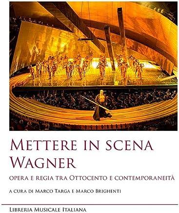 Mettere in scena Wagner. Opera e regia tra Ottocento e contemporaneità
