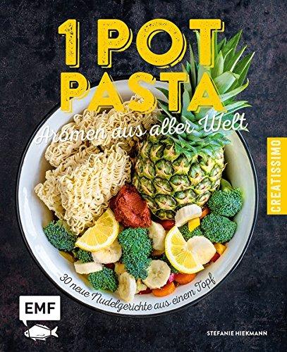 One Pot Pasta – Aromen aus aller Welt: 30 neue Nudelgerichte aus einem Topf