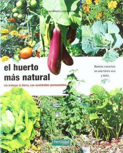 El huerto más natural: sin trabajar la tierra, con acolchados permanentes: 12 (Guías para la Fertilidad de la Tierra)
