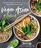 Vegan Asian: A Cookbook: The Best Dishes from Thailand, Japan, China...