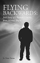 Flying Backwards: Jon's Story of Ultimate Healing from Mental Illness