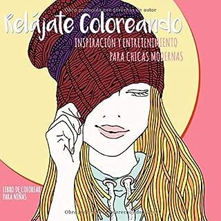 Relájate Coloreando. Inspiración y entretenimiento para chicas modernas. Libro de colorear para niñas: Colorea, imagina, sueña - Un mundo de emociones ... (El futuro es femenino) (Spanish Edition)