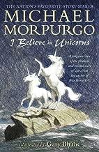 I Believe in Unicorns by Michael Morpurgo (2015-11-05)