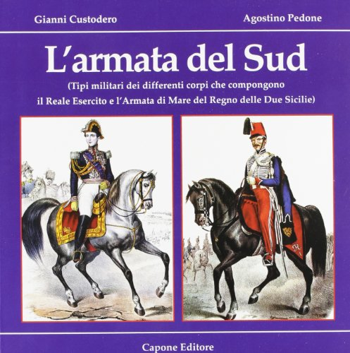 L'armata del Sud. Tipi militari dei differenti corpi che compongono il reale esercito e l'armata di mare di s. m. il re del Regno delle Due Sicilie