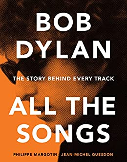 Bob Dylan All the Songs: The Story Behind Every Track by [Philippe Margotin, Jean-Michel Guesdon]
