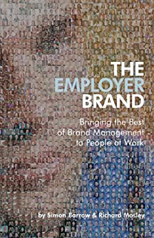The Employer Brand: Bringing the Best of Brand Management to People at Work by [Simon Barrow, Richard Mosley]