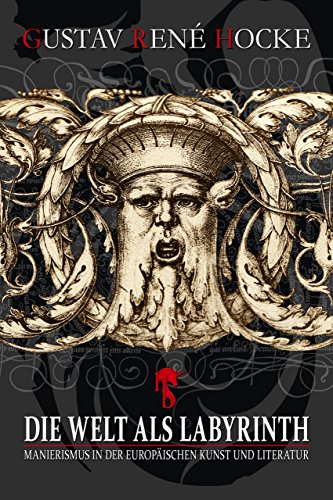 Die Welt als Labyrinth: Manierismus in der europäischen Kunst und Literatur