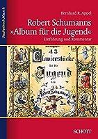 Robert Schumanns Album Fur Die Jugend: Einfuhrung Und Kommentar
