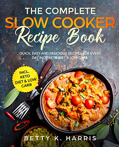 The Complete Slow Cooker Recipe Book: Quick, Easy and Delicious Recipes for Every Day incl. Keto Diet and Low Carb (English Edition)