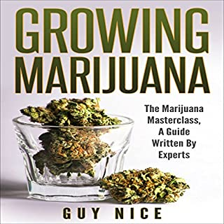 Growing Marijuana     The Marijuana Masterclass, a Guide Written by Experts              By:                                                                                                                                 Guy Nice                               Narrated by:                                                                                                                                 Eric Seymour                      Length: 1 hr and 49 mins     Not rated yet     Overall 0.0