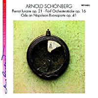 Schoenberg: 5 Orchestral Works, Ode on Napoleon Buonaparte, Pierrot lunaire