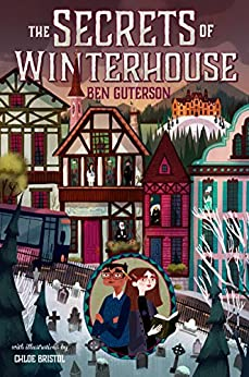 The Secrets of Winterhouse by [Ben Guterson, Chloe Bristol]