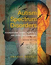 Autism Spectrum Disorders: Foundations, Characteristics, and Effective Strategies