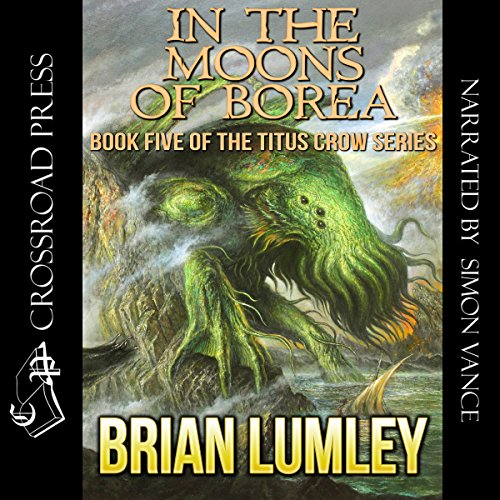 In the Moons of Borea     Titus Crow              By:                                                                                                                                 Brian Lumley                               Narrated by:                                                                                                                                 Simon Vance                      Length: 7 hrs and 13 mins     21 ratings     Overall 4.8