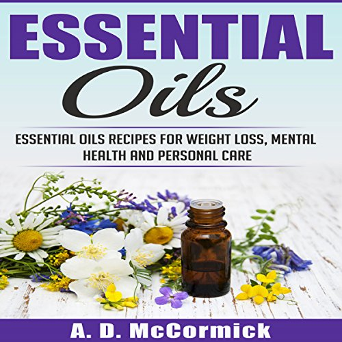 Essential Oils: Essential Oils Recipes for Weight Loss, Mental Health and Personal Care audiobook cover art