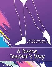 A Dance Teacher's Way: A Yearly Planner for Dance Teachers