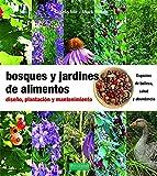 Bosques y jardines de alimentos: Diseño, plantación y mantenimiento: 28 (Guías para la Fertilidad de la Tierra)
