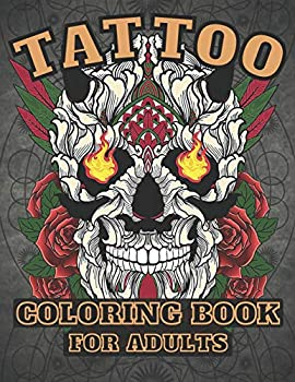 Tattoo Coloring Book for Adults    Over 30 Coloring Pages For Adult Relaxation With Beautiful Tattoo Designs !