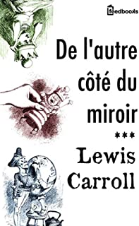 De l'autre côté du miroir: (Annotated) (French Edition)