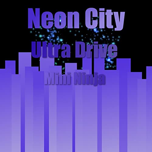 Neon City Ultra Drive by Mini Ninja on Amazon Music - Amazon.com
