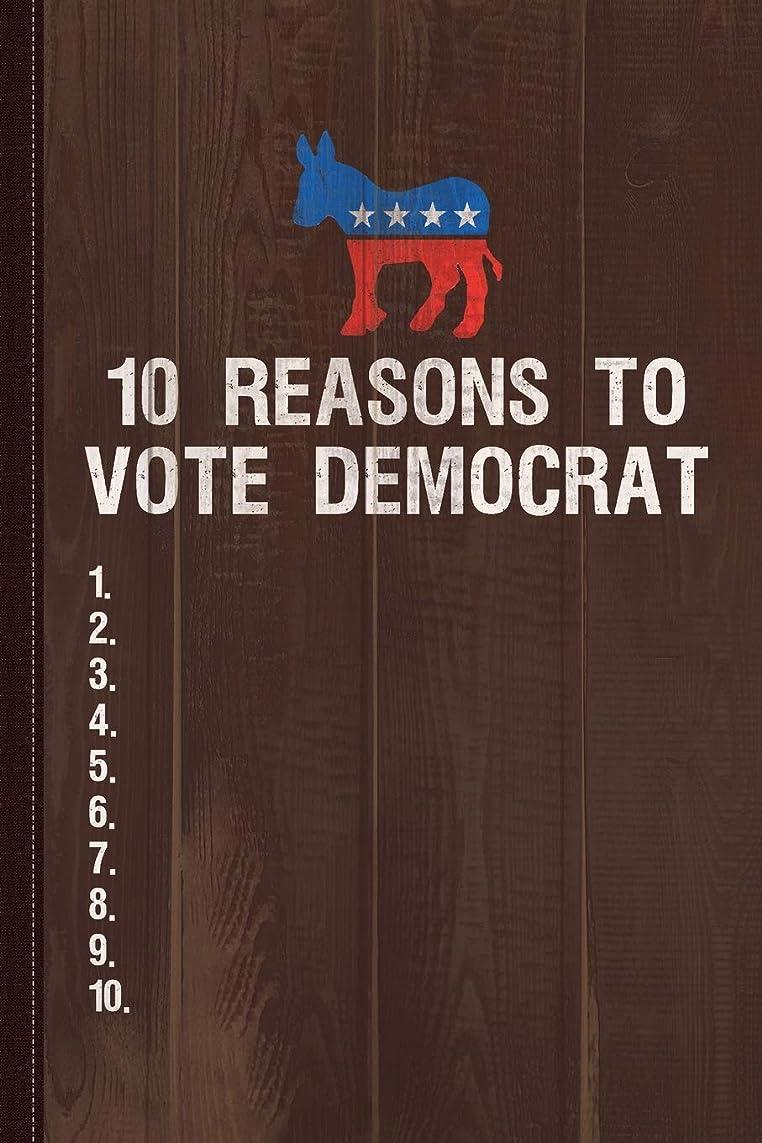 バドミントン解任協力的10 Reasons To Vote Democrat Journal Notebook: Blank Lined Ruled For Writing 6x9 110 Pages