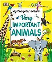 My Encyclopedia of Very Important Animals (My Very Important Encyclopedias)
