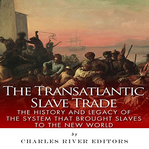 The Transatlantic Slave Trade: The History and Legacy of the System that Brought Slaves to the New World                   By:                                                                                                                                 Charles River Editors                               Narrated by:                                                                                                                                 David Otey                      Length: 1 hr and 9 mins     15 ratings     Overall 4.3