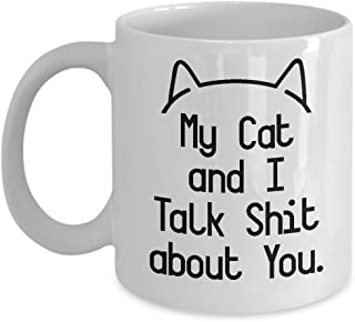 Funny My Cat and I Talk Shit About You Coffee & Tea Gift Mug, Gag Gifts for a Cat Lover Lady
