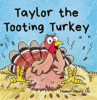Taylor the Tooting Turkey  A Story About a Turkey Who Toots  Farts   Farting Adventures