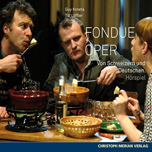 Fondue Oper - von Deutschen und Schweizern Titelbild