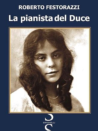 La pianista del Duce: Vita, passioni e misteri di Magda Brard, lartista francese che stregò Benito Mussolini.