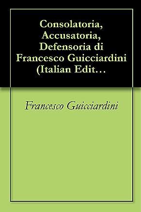 Consolatoria, Accusatoria, Defensoria di Francesco Guicciardini