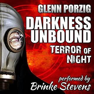 Darkness Unbound: Terror of Night                   By:                                                                                                                                 Glenn Porzig                               Narrated by:                                                                                                                                 Brinke Stevens                      Length: 2 hrs and 44 mins     14 ratings     Overall 3.7