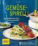 Gemüse-Spirelli: Nudelglück mit dem Spiralschneider (GU KüchenRatgeber) (German Edition)