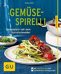 Gemüse-Spirelli: Nudelglück mit dem Spiralschneider (Gesunde Küche) (German Edition)