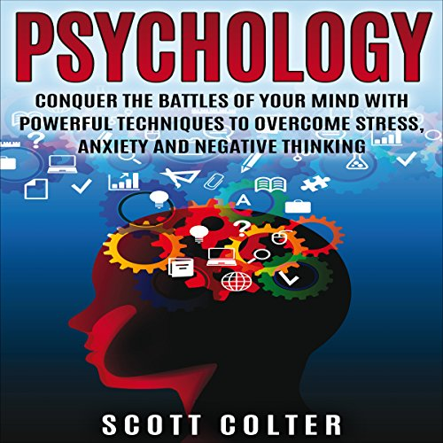 Psychology: Conquer the Battle of Your Mind with Powerful Techniques to Overcome Stress, Anxiety and Negative Thinking cover art