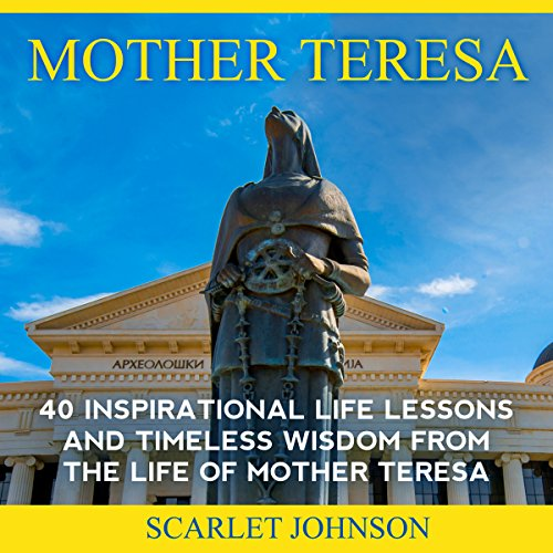 Mother Teresa     40 Inspirational Life Lessons and Timeless Wisdom from the Life of Mother Teresa              By:                                                                                                                                 Entrepreneur Publishing,                                                                                        Scarlett Johnson                               Narrated by:                                                                                                                                 Mary Allwright                      Length: 1 hr and 17 mins     3 ratings     Overall 4.0