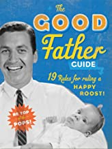 The Good Father Guide: 19 Tips for Being the Best Gosh Damn Dad Out There