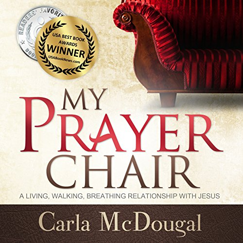 My Prayer Chair     A Living, Walking, Breathing Relationship with Jesus              By:                                                                                                                                 Carla McDougal                               Narrated by:                                                                                                                                 Carla McDougal                      Length: 2 hrs and 20 mins     3 ratings     Overall 4.3