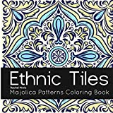 Ethnic Tiles - Majolica Patterns Coloring Book: VOL' 2 - Relaxing Therapy Coloring Painted Tiles Mandala Designs For Adults