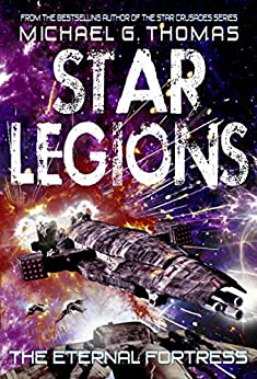 The Eternal Fortress (Star Legions: The Ten Thousand Book 6) by [Michael G. Thomas]