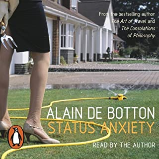 Status Anxiety                   By:                                                                                                                                 Alain de Botton                               Narrated by:                                                                                                                                 Alain de Botton                      Length: 2 hrs and 51 mins     26 ratings     Overall 4.2