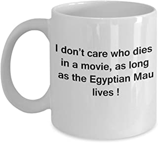 Funny Cat Mugs With Quotes, Cup For Cat Lovers - I Don't Care Who Dies, As Long As Egyptian Mau Lives - Ceramic Cat Lover ...