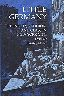 Little Germany: Ethnicity, Religion, and Class in New York City, 1845-80